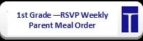 1st Grade RSVP Weekly Parent Meal Order Form