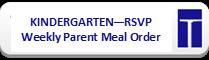 Kindergarten RSVP Weekly Parent Meal Order Form